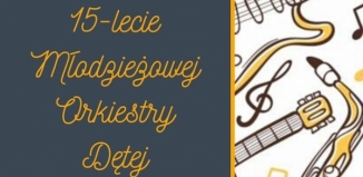 15 lat Młodzieżowej Orkiestry Dętej  - uroczysty koncert