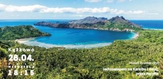 Spotkania z Podróżnikami: Marek Kramarczyk - Jachtostopem na Karaiby i dalej przez Pacyfik